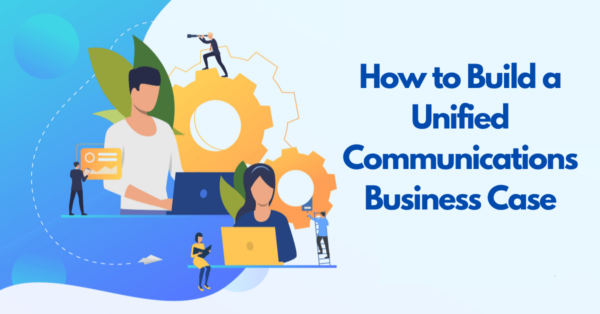 How to Build a Unified Communications Business Case